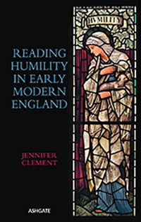 Reading Humility in Early Modern England - Jennifer Clement