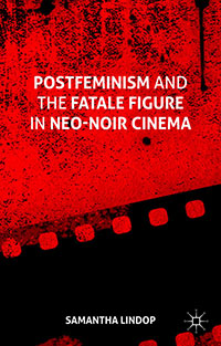 Postfeminism and the Fatale Figure in Neo-Noir Cinema - Samantha Lindop
