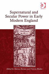 Supernatural and Secular Power in Early Modern England - Edited by Marcus Harmes and Victoria Bladen